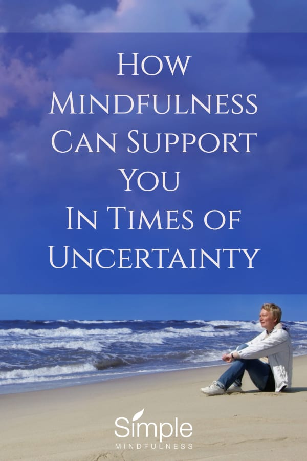 How Mindfulness Can Support You In Times of Uncertainty